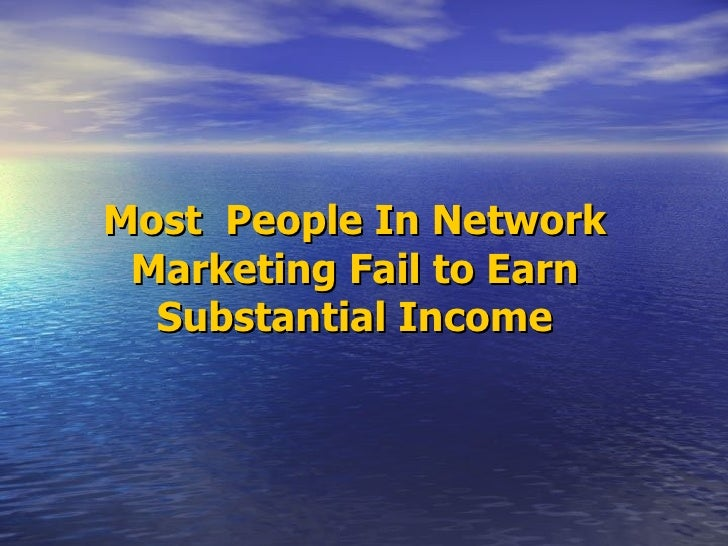 Most  People In Network Marketing Fail to Earn Substantial Income