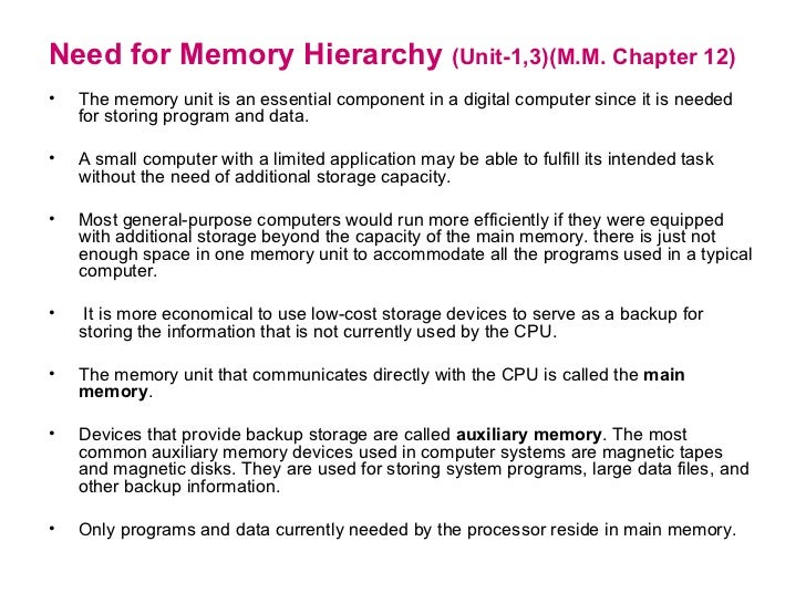 Need for Memory Hierarchy  (Unit-1,3)(M.M. Chapter 12) <ul><li>The memory unit is an essential component in a digital comp...