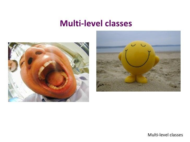 Multi-level classes                      Multi-level classes