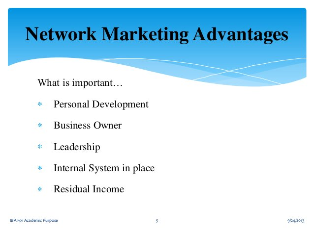 Network Marketing Advantages What is important… Personal Development Business Owner Leadership Internal System in place  R...