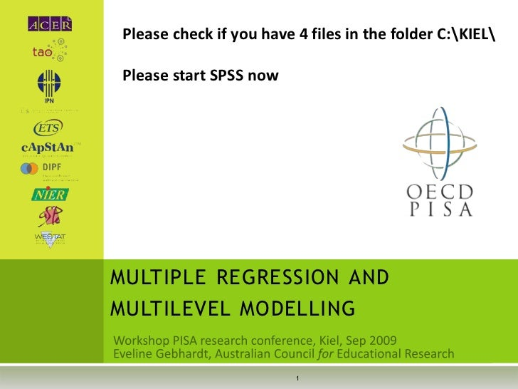 Please check if you have 4 files in the folder C:KIEL Please start SPSS nowMULTIPLE REGRESSION ANDMULTILEVEL MODELLING    ...