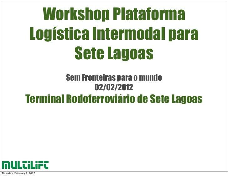 Workshop Plataforma                     Logística Intermodal para                            Sete Lagoas                  ...