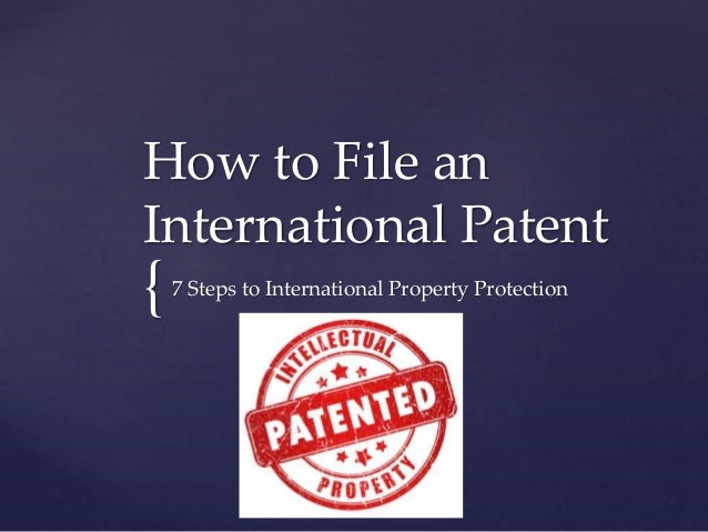 How to File an  International Patent  {  7 Steps to International Property Protection