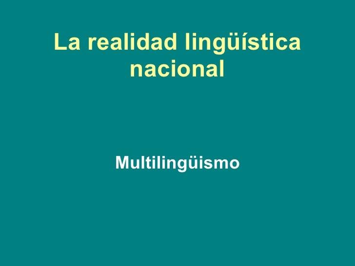La realidad lingüística nacional Multilingüismo
