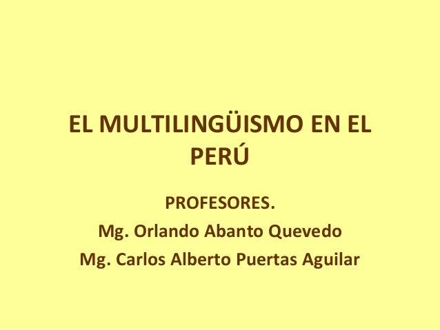 EL MULTILINGÜISMO EN EL          PERÚ          PROFESORES. Mg. Orlando Abanto QuevedoMg. Carlos Alberto Puertas Aguilar