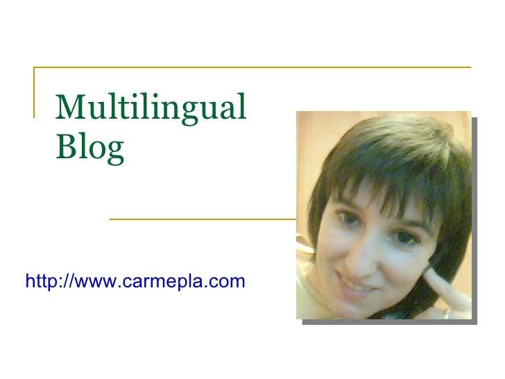Multilingual Blog http://www.carmepla.com