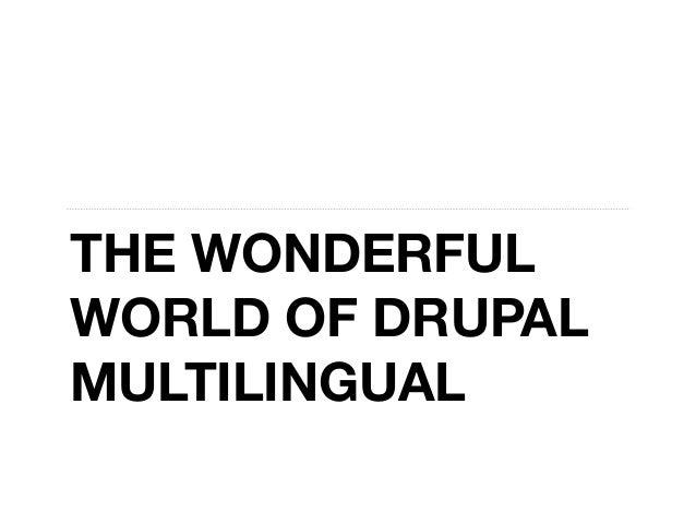 THE WONDERFUL WORLD OF DRUPAL MULTILINGUAL
