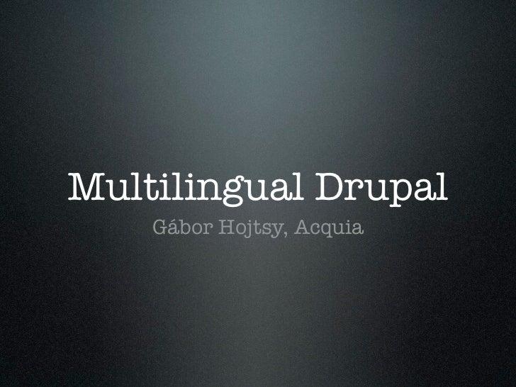 Multilingual Drupal    Gábor Hojtsy, Acquia