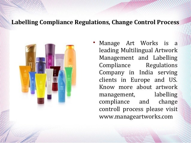 Labelling Compliance Regulations, Change Control Process    Manage Art Works is a leading Multilingual Artwork Management...