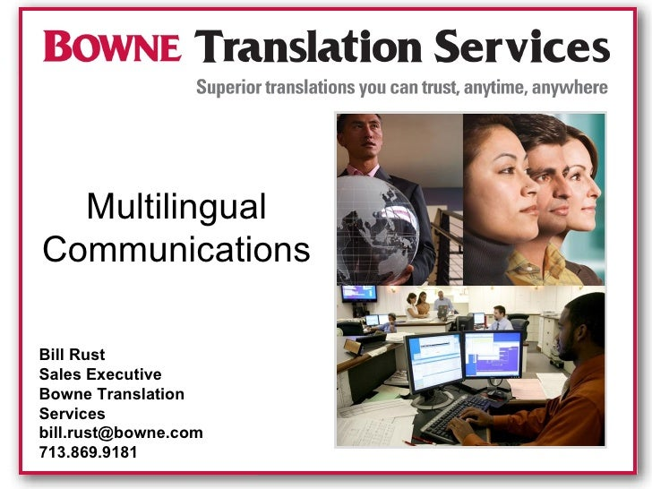 Multilingual Communications Bill Rust Sales Executive Bowne Translation Services [email_address] 713.869.9181