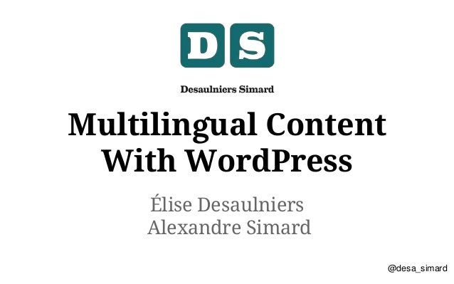 Élise Desaulniers Alexandre Simard Multilingual Content With WordPress @desa_simard