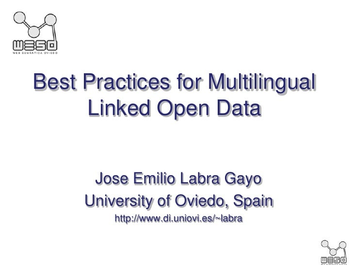 Best Practices for Multilingual     Linked Open Data      Jose Emilio Labra Gayo     University of Oviedo, Spain         h...