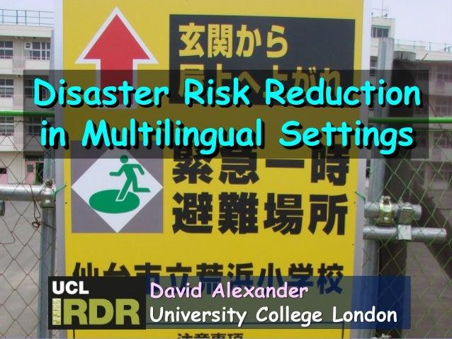 Disaster Risk Reduction in Multilingual Settings David Alexander University College London