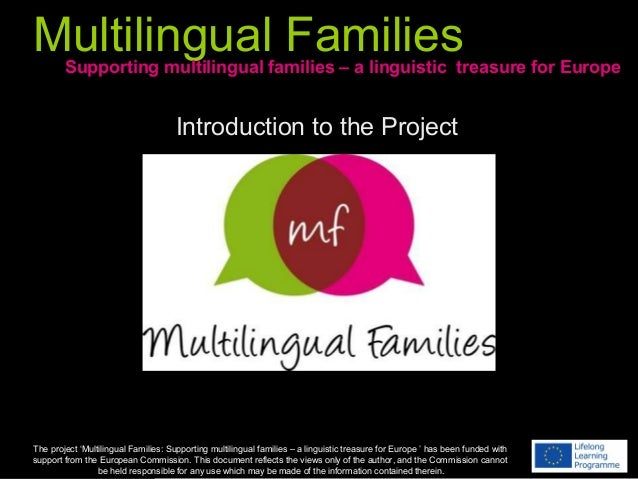 Multilingual Families The project 'Multilingual Families: Supporting multilingual families – a linguistic treasure for Eur...