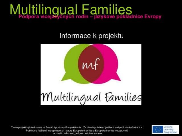 Multilingual Families Tento projekt byl realizován za finanční podpory Evropské unie. Za obsah publikací (sdělení ) odpoví...
