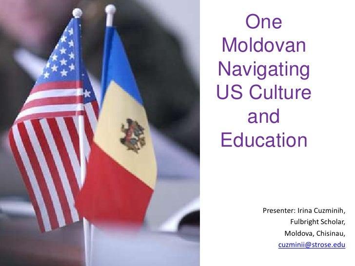 One Moldovan Navigating US Culture and Education<br />Presenter: Irina Cuzminih,<br />Fulbright Scholar,<br />Moldova, Chi...
