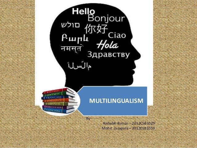 MULTILINGUALISM  By-  Rishabh Kumar – 2012CSB1029  Mohit Jasapara – 2012EEB1059