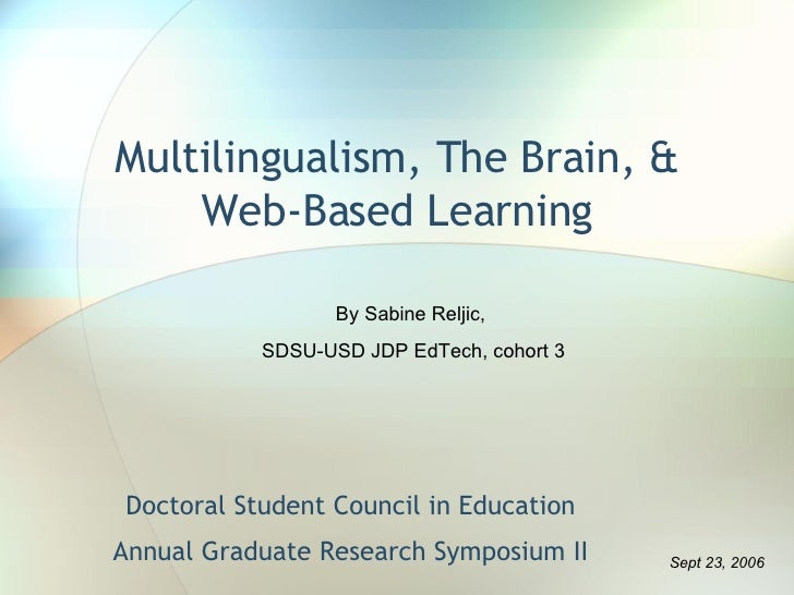 Multilingualism, The Brain, & Web-Based Learning Doctoral Student Council in Education Annual Graduate Research Symposium ...