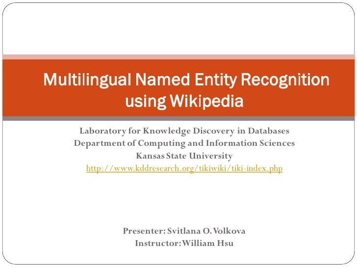 Multilingual Named Entity Recognition            using Wikipedia     Laboratory for Knowledge Discovery in Databases    De...