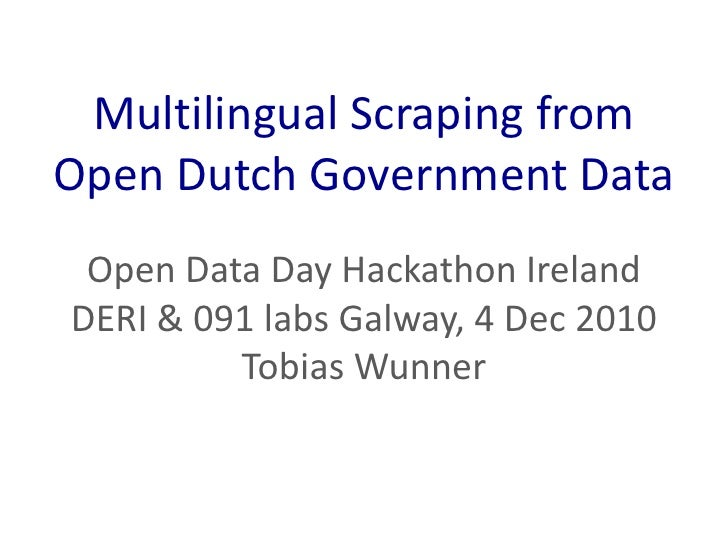 Multilingual Scraping fromOpen Dutch Government Data<br />Open Data Day Hackathon Ireland<br />DERI & 091 labs Galway, 4 D...
