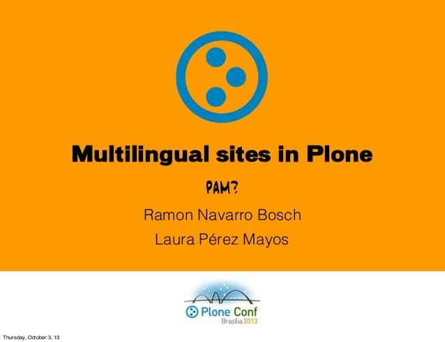 Multilingual sites in Plone Laura Pérez Mayos PAM? Ramon Navarro Bosch Thursday, October 3, 13