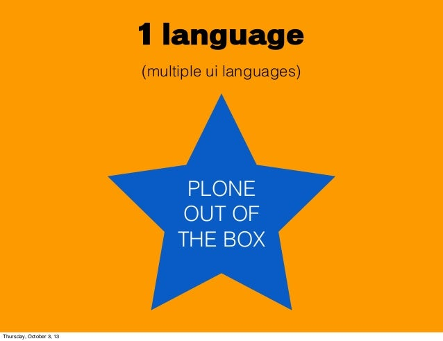 1 language PLONE OUT OF THE BOX (multiple ui languages) Thursday, October 3, 13