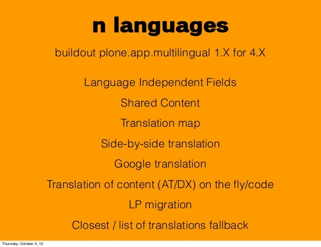 n languages buildout plone.app.multilingual 1.X for 4.X Language Independent Fields Shared Content Translation map Side-by...