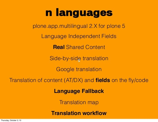 s n languages plone.app.multilingual 2.X for plone 5 Language Independent Fields Real Shared Content Side-by-side translat...