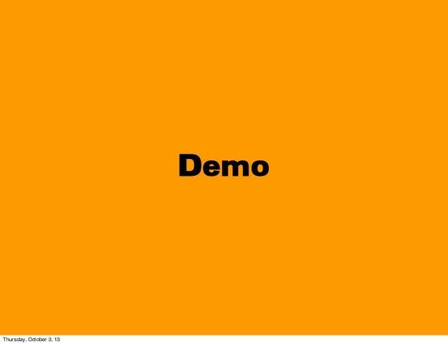 Demo Thursday, October 3, 13