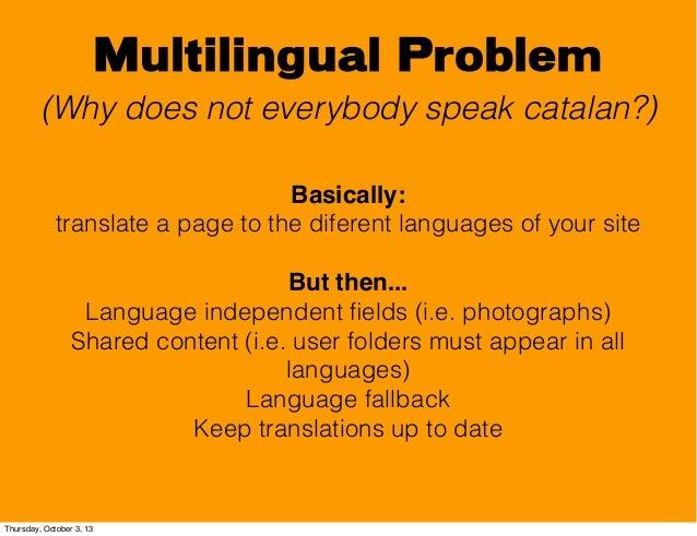 Multilingual Problem (Why does not everybody speak catalan?) Basically: translate a page to the diferent languages of your...