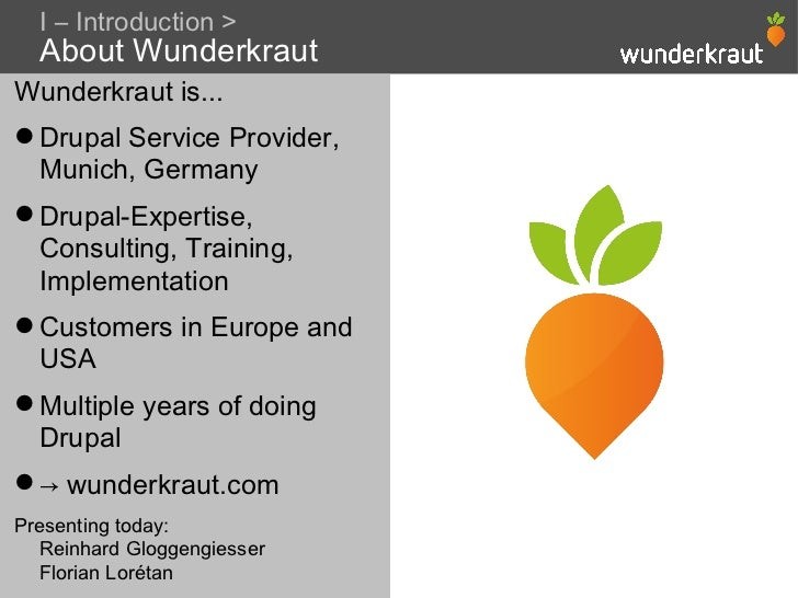 I – Introduction >  About WunderkrautWunderkraut is... Drupal Service Provider,  Munich, Germany Drupal-Expertise,  Cons...