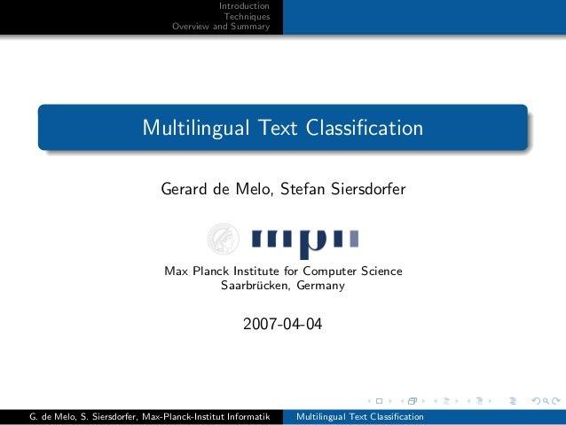 Introduction Techniques Overview and Summary Multilingual Text Classification Gerard de Melo, Stefan Siersdorfer Max Planck...