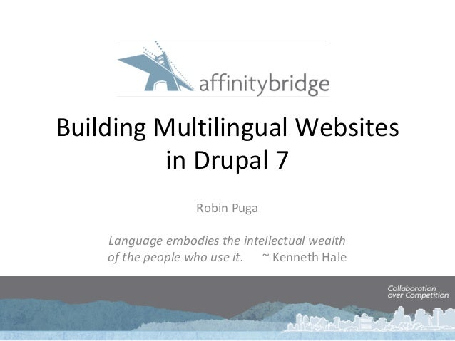 Building Multilingual Websites in Drupal 7 Robin Puga Language embodies the intellectual wealth of the people who use it. ...