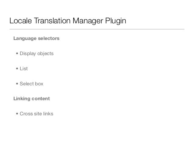 Locale Translation Manager Plugin Language selectors  • Display objects  • List  • Select box Linking content  • Cross sit...