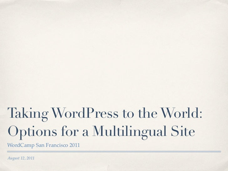 Taking WordPress to the World:Options for a Multilingual SiteWordCamp San Francisco 2011August 12, 2011