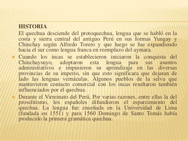     HISTORIA El quechua desciende del protoquechua, lengua que se habló en la costa y sierra central del antiguo Perú en...