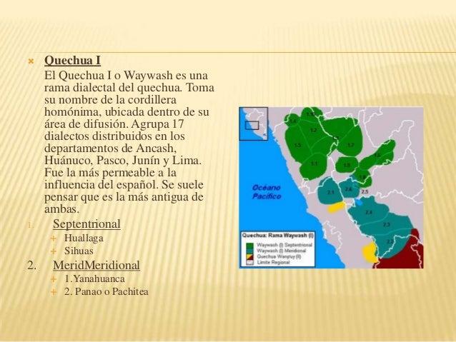   1.  Quechua I El Quechua I o Waywash es una rama dialectal del quechua. Toma su nombre de la cordillera homónima, ubica...