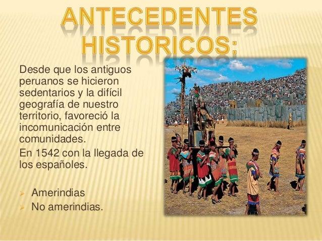 Desde que los antiguos peruanos se hicieron sedentarios y la difícil geografía de nuestro territorio, favoreció la incomun...