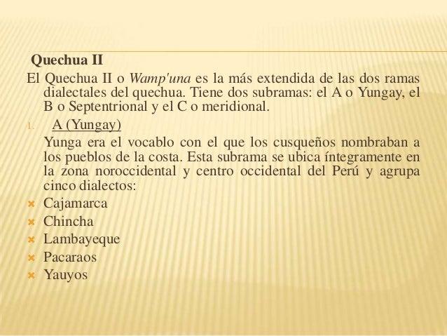 Quechua II El Quechua II o Wamp'una es la más extendida de las dos ramas dialectales del quechua. Tiene dos subramas: el A...