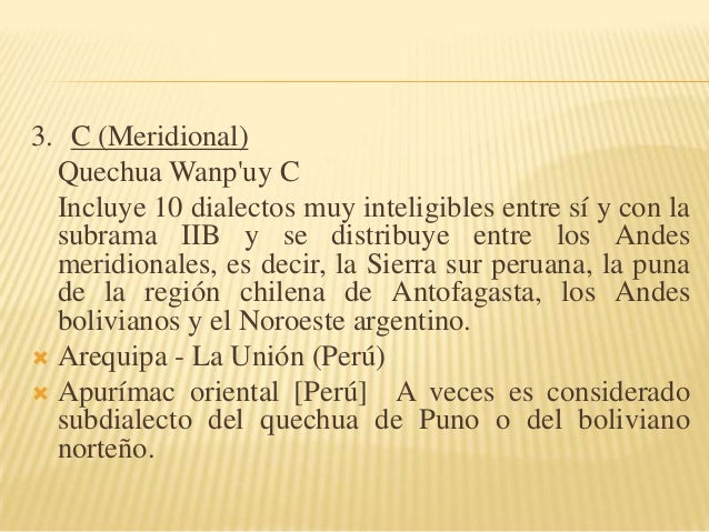 3. C (Meridional) Quechua Wanp'uy C Incluye 10 dialectos muy inteligibles entre sí y con la subrama IIB y se distribuye en...