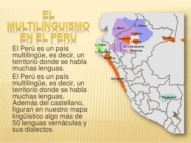 El Perú es un país multilingüe, es decir, un territorio donde se habla muchas lenguas. El Perú es un país multilingüe, es ...