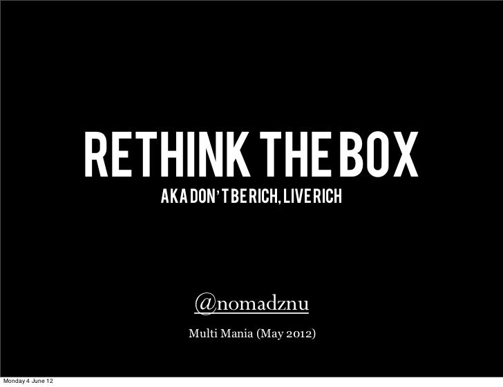 RETHINK THE BOX                      aka don't be rich, live rich                           @nomadznu                     ...