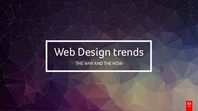 Web Design trends THE WHY AND THE HOW