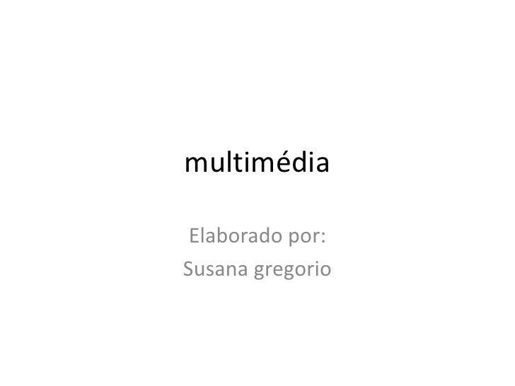 multimédia<br />Elaborado por:<br />Susana gregorio<br />