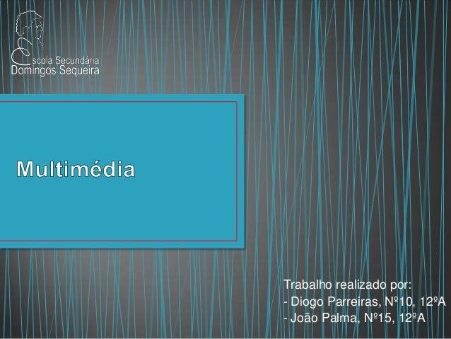 Trabalho realizado por: - Diogo Parreiras, Nº10, 12ºA - João Palma, Nº15, 12ºA
