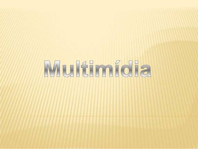 TERMOS DE MULTIMÍDIA  O termo multimídia refere-se portanto a tecnologias com suporte digital para criar, manipular, arma...