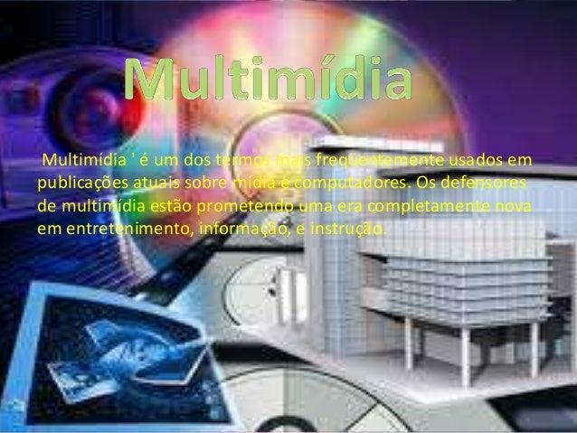 Multimídia ' é um dos termos mais freqüentemente usados em publicações atuais sobre mídia e computadores. Os defensores de...