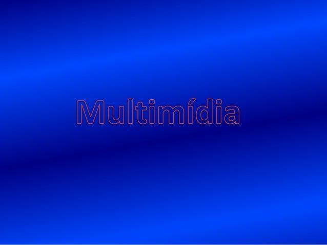 Uma das principais características dos computadores multimídia é a capacidade de manipular os mais diversos tipos de mídia...