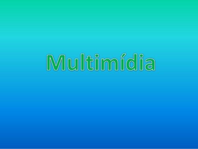 Kits Multimídia  São os itens que o acompanham: som,  fotografia, vídeo, animação, gráficos e textos.
