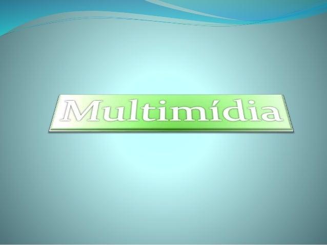 CONCEITO Multimédia (português europeu) ou multimídia (português brasileiro) é a combinação, controlada por computador (co...